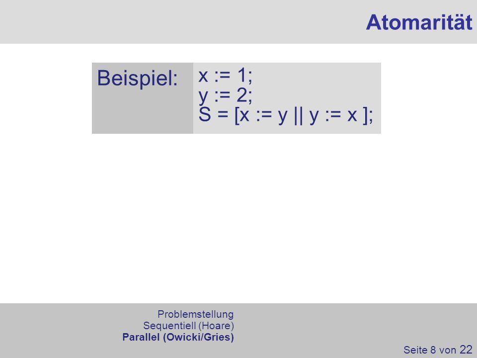 Atomarität Beispiel: x := 1; y := 2; S = [x := y || y := x ];